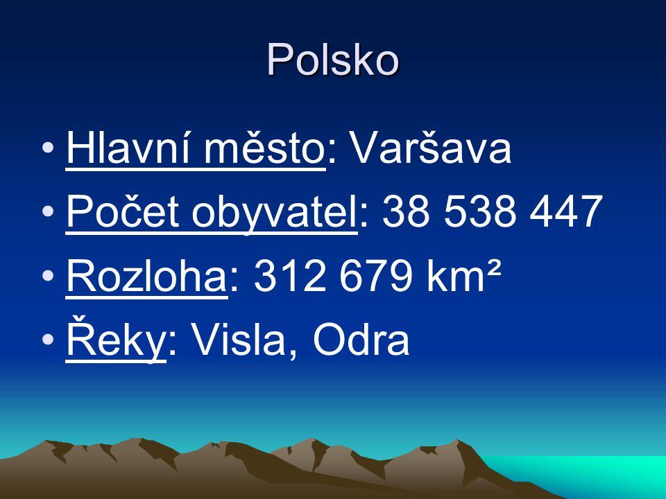 Polsko Hlavní město: Varšava Počet obyvatel: 38 538 447 Rozloha: 312 679 km² Řeky: Visla, Odra