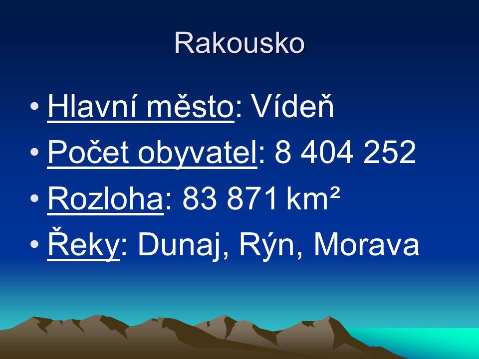Rakousko Hlavní město: Vídeň Počet obyvatel: 8 404 252 Rozloha: 83 871 km² Řeky: Dunaj, Rýn, Morava
