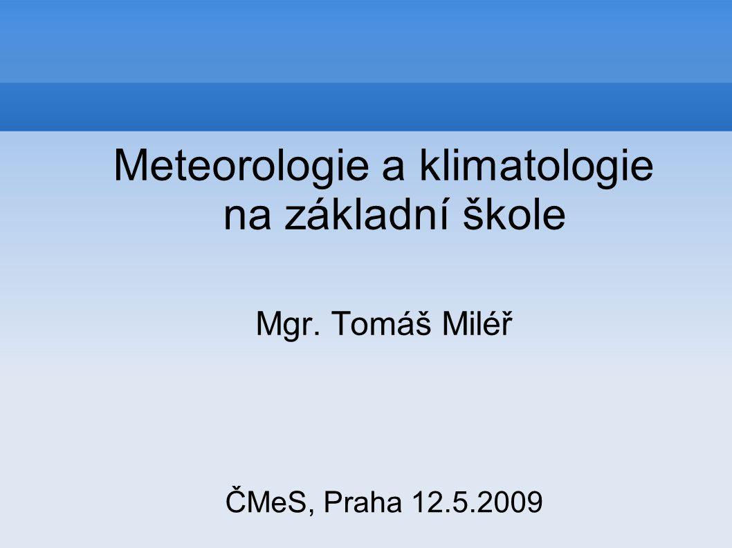 Obsah přednášky Stav klimatu a předpokládaný vývoj Klimatická gramotnost Vzdělávací systém v ČR Program GLOBE Projekt Heuréka Meteorologie v Keni