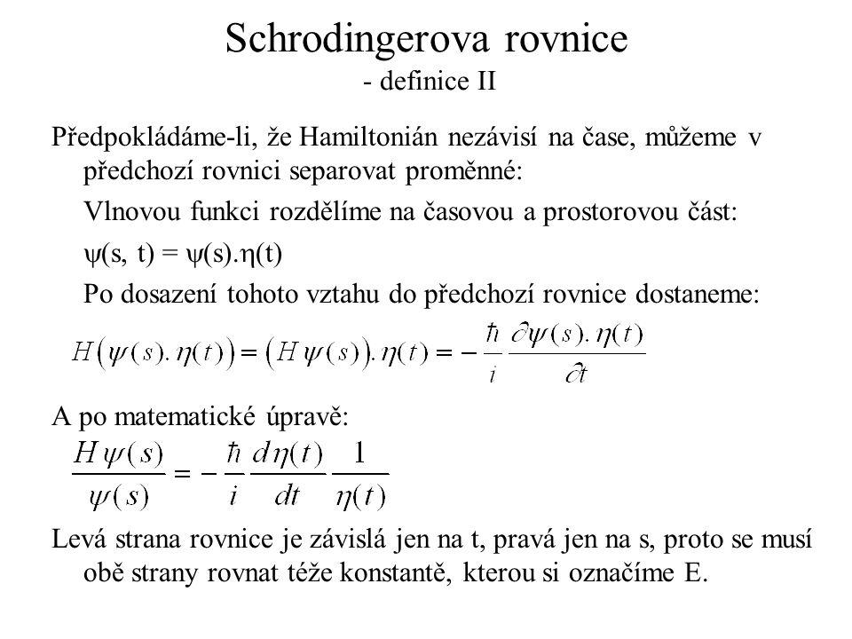 Schrodingerova rovnice - definice II Předpokládáme-li, že Hamiltonián nezávisí na čase, můžeme v předchozí rovnici separovat proměnné: Vlnovou funkci
