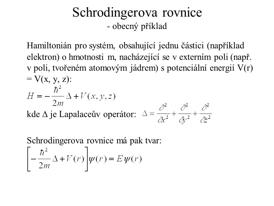 Schrodingerova rovnice - obecný příklad Hamiltonián pro systém, obsahující jednu částici (například elektron) o hmotnosti m, nacházející se v externím