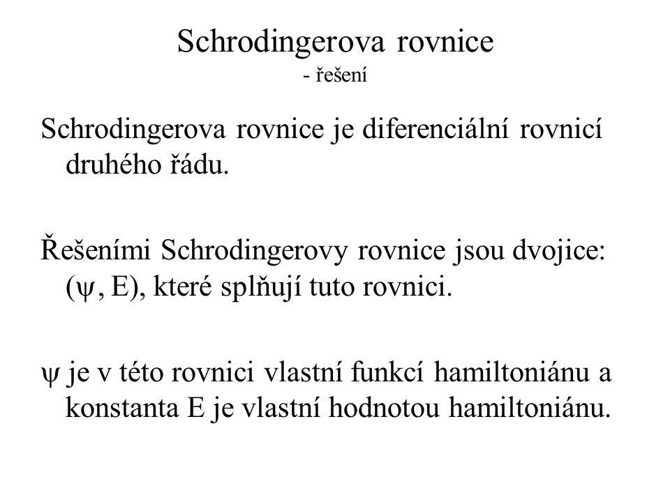 Schrodingerova rovnice - řešení Schrodingerova rovnice je diferenciální rovnicí druhého řádu. Řešeními Schrodingerovy rovnice jsou dvojice: ( , E), k