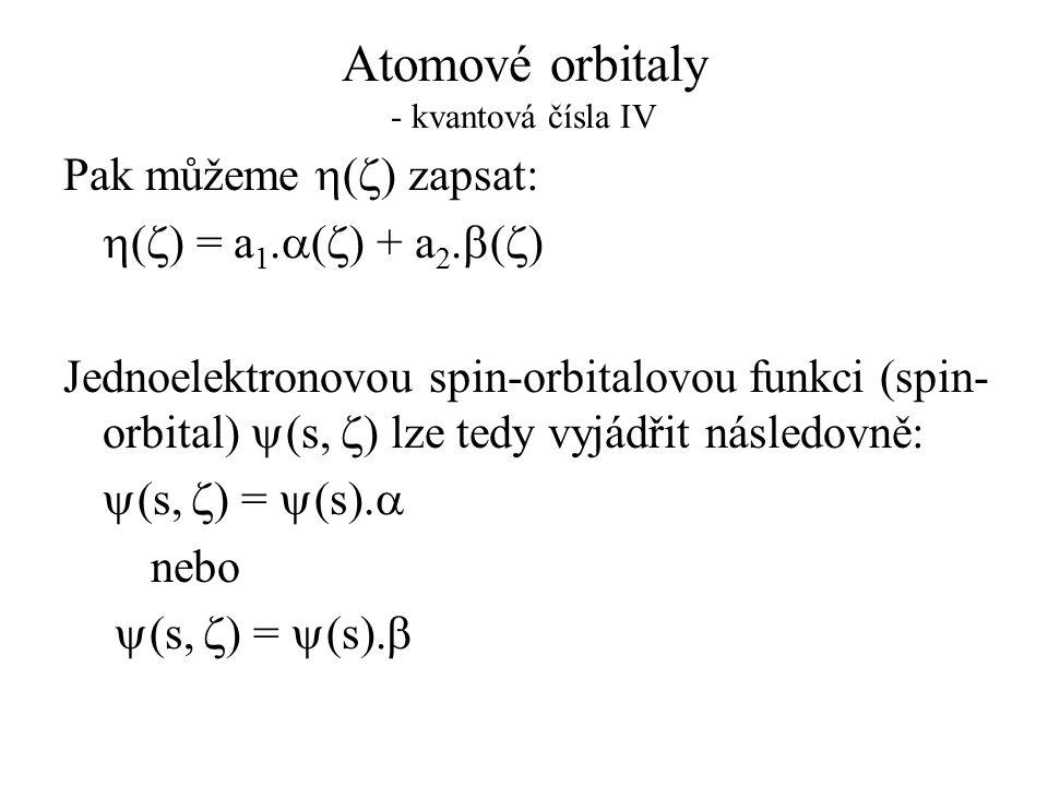 Atomové orbitaly - kvantová čísla IV Pak můžeme  (  ) zapsat:  (  ) = a 1.  (  ) + a 2.  (  ) Jednoelektronovou spin-orbitalovou funkci (spin-