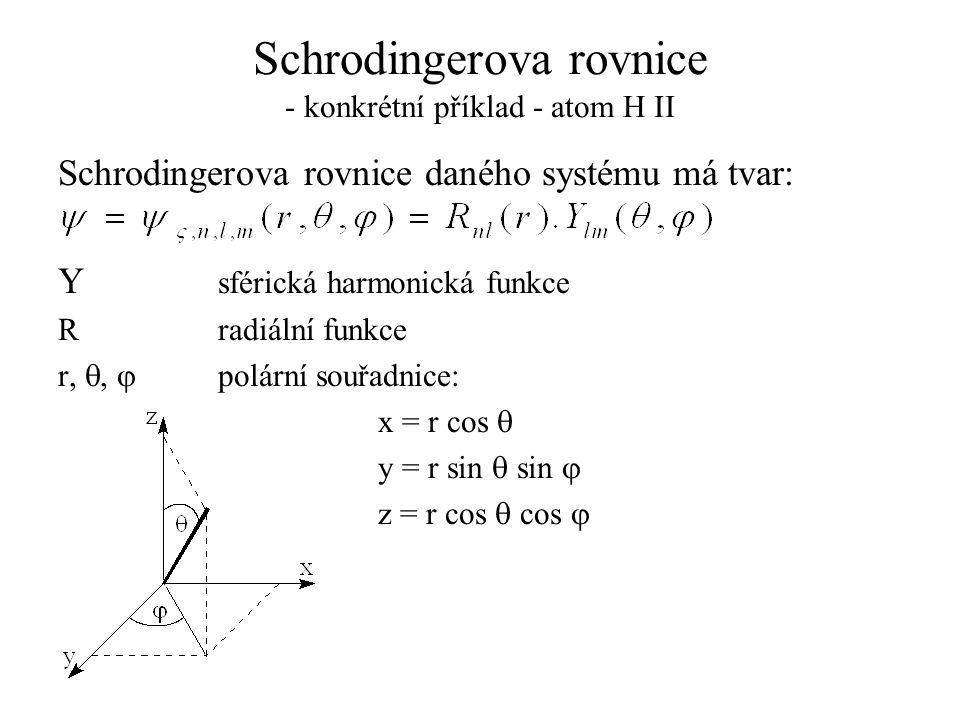 Schrodingerova rovnice - konkrétní příklad - atom H II Schrodingerova rovnice daného systému má tvar: Y sférická harmonická funkce Rradiální funkce r,