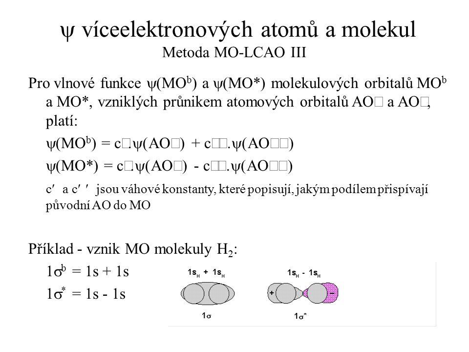  víceelektronových atomů a molekul Metoda MO-LCAO III Pro vlnové funkce  (MO b ) a  (MO*) molekulových orbitalů MO b a MO*, vzniklých průnikem atom
