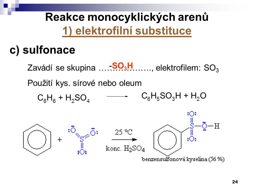 Zavádí se skupina ………………., elektrofilem: SO 3 Použití kys. sírové nebo oleum 24 c) sulfonace C 6 H 6 + H 2 SO 4 C 6 H 5 SO 3 H + H 2 O Reakce monocykl