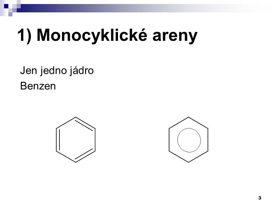 3 1) Monocyklické areny Jen jedno jádro Benzen