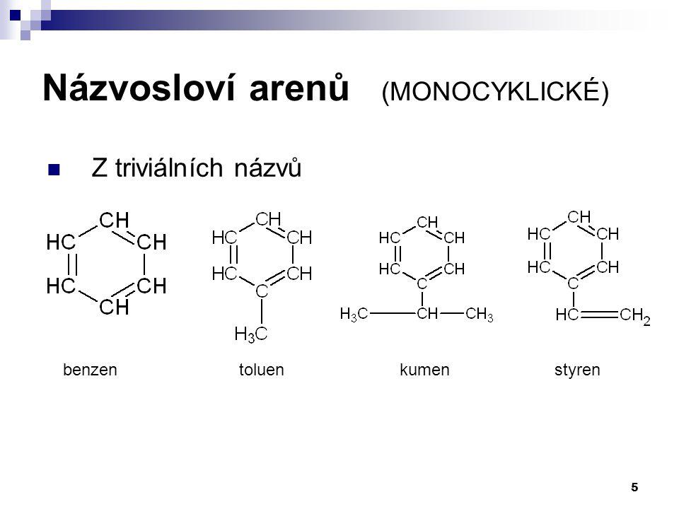 5 Názvosloví arenů (MONOCYKLICKÉ) benzenkumentoluenstyren Z triviálních názvů