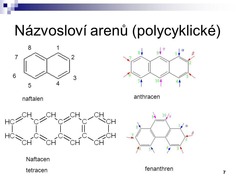 7 Názvosloví arenů (polycyklické) naftalen anthracen fenanthren Naftacen tetracen 1 2 3 4 5 6 7 8