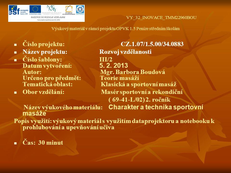 VY_32_INOVACE_TMM22960BOU Výukový materiál v rámci projektu OPVK 1.5 Peníze středním školám Číslo projektu: CZ.1.07/1.5.00/34.0883 Název projektu: Rozvoj vzdělanosti Číslo šablony: III/2 Datum vytvoření: 5.