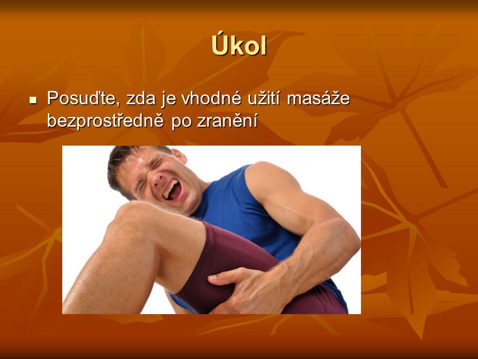 Řešení úkolu U většiny poranění je bezprostřední masáž škodlivá a neprospěšná U většiny poranění je bezprostřední masáž škodlivá a neprospěšná Přesto se například u vrcholových sportovců, či při klíčových utkáních aplikuje léčebná masáž Přesto se například u vrcholových sportovců, či při klíčových utkáních aplikuje léčebná masáž