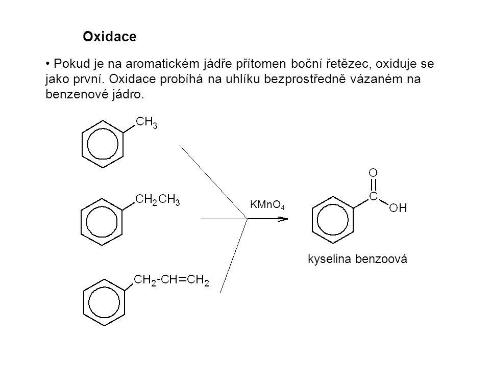 Oxidace Pokud je na aromatickém jádře přítomen boční řetězec, oxiduje se jako první. Oxidace probíhá na uhlíku bezprostředně vázaném na benzenové jádr