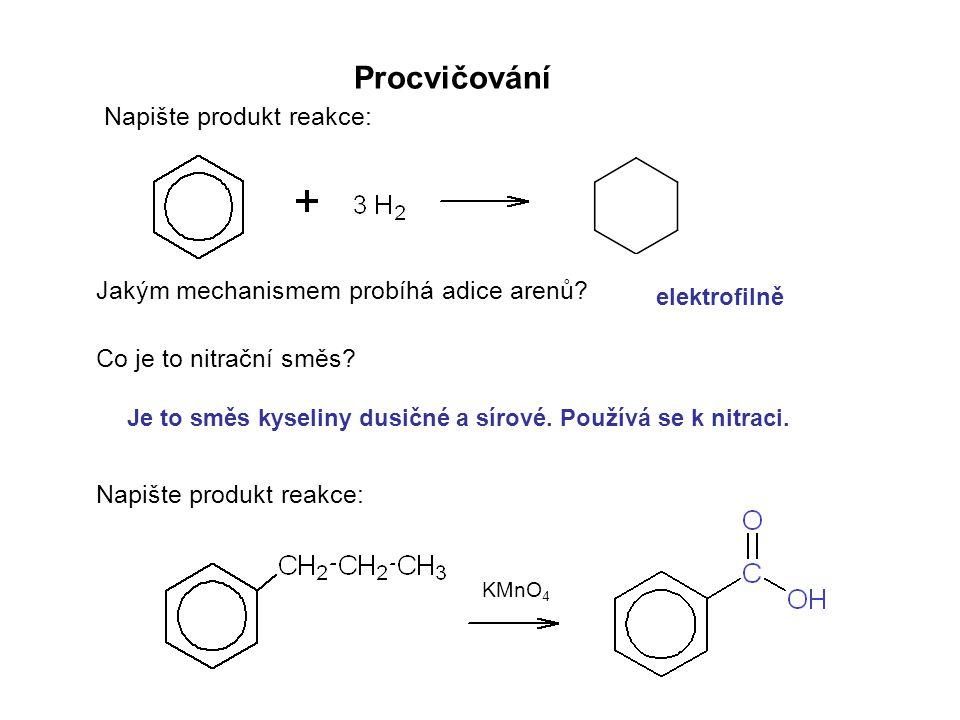 Procvičování Napište produkt reakce: Jakým mechanismem probíhá adice arenů? Co je to nitrační směs? elektrofilně Je to směs kyseliny dusičné a sírové.