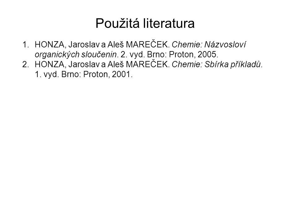 Použitá literatura 1.HONZA, Jaroslav a Aleš MAREČEK. Chemie: Názvosloví organických sloučenin. 2. vyd. Brno: Proton, 2005. 2.HONZA, Jaroslav a Aleš MA