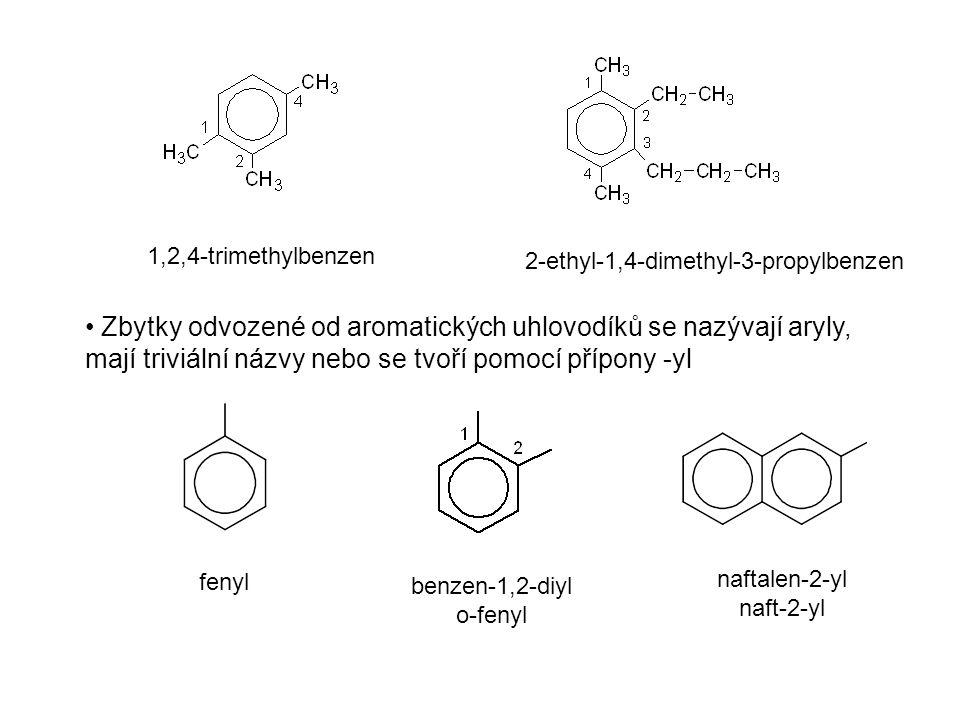 Procvičování Pojmenujte: 1,8-dimethylnaftalen 1,4,5-trimethylanthracen 2-ethyl-1-methyl-4-propylbenzen 2,4-dimethylbifenyl