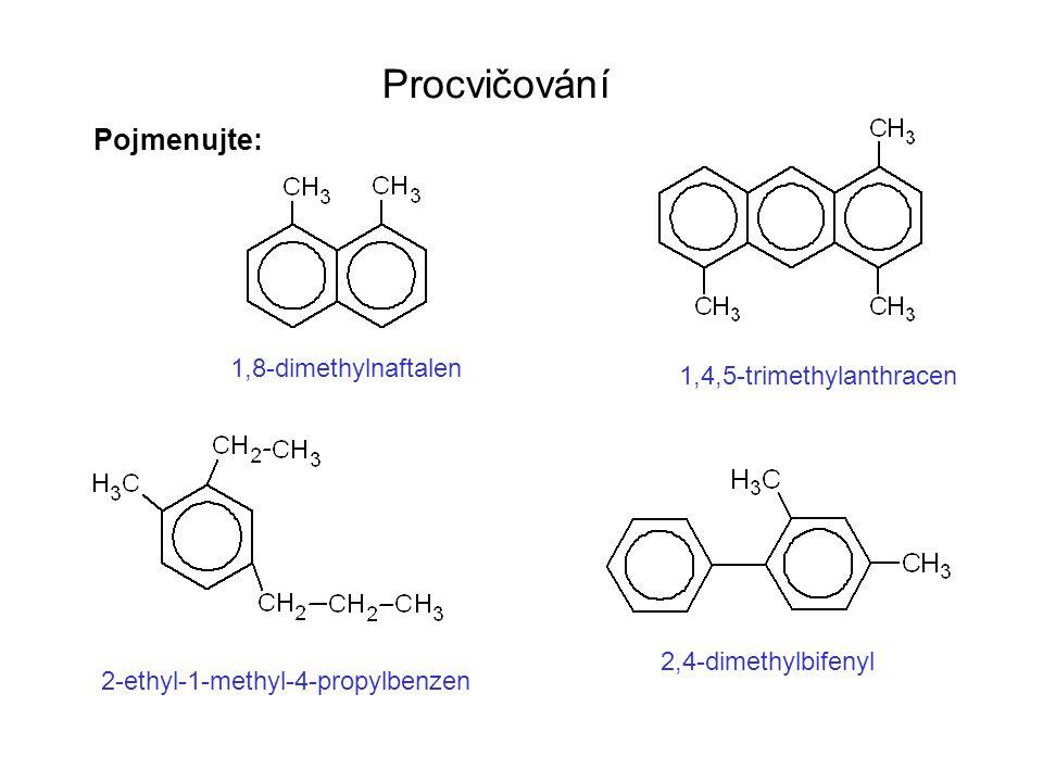 Napište vzorce: 1,3-diethylbenzen 1-ethyl-2-methyl-4-propylnaftalen 4-ethylbifenyl 1-ethyl-4-cyklopentylbenzen