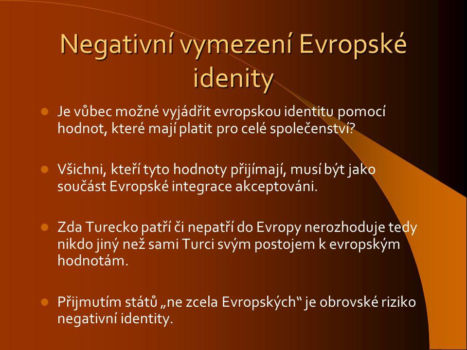 Negativní vymezení Evropské idenity Je vůbec možné vyjádřit evropskou identitu pomocí hodnot, které mají platit pro celé společenství? Všichni, kteří