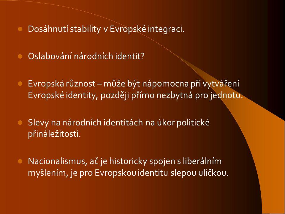 Dosáhnutí stability v Evropské integraci. Oslabování národních identit? Evropská různost – může být nápomocna při vytváření Evropské identity, později