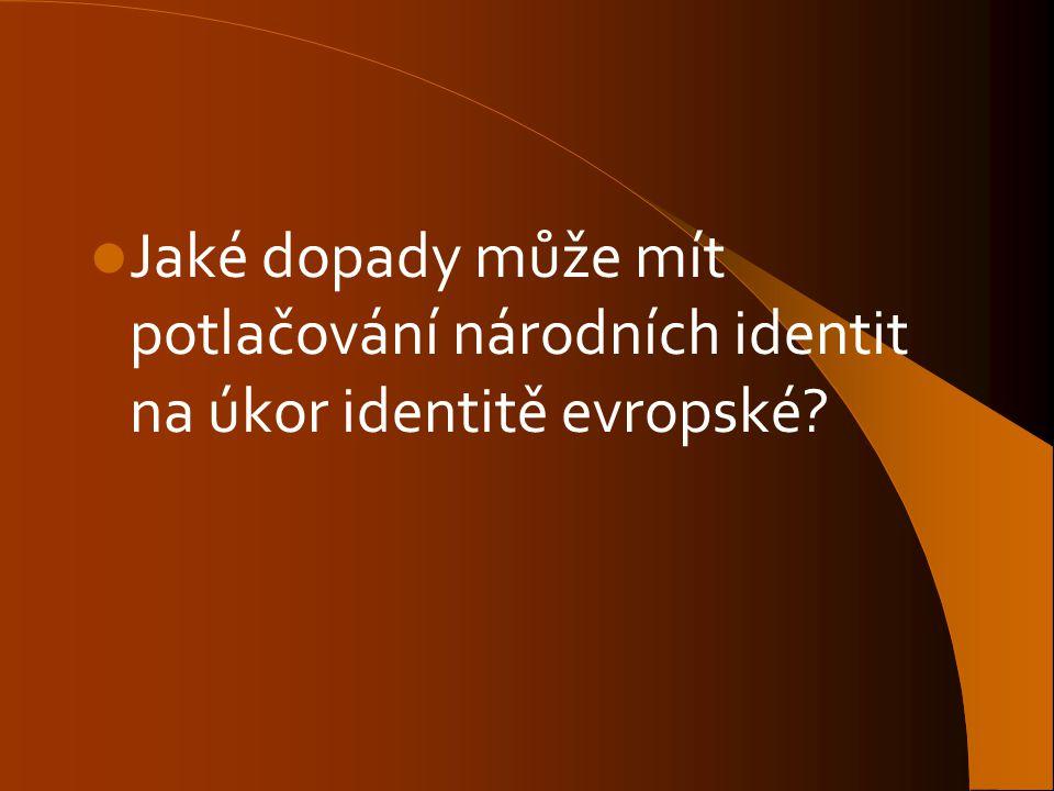 Jaké dopady může mít potlačování národních identit na úkor identitě evropské?