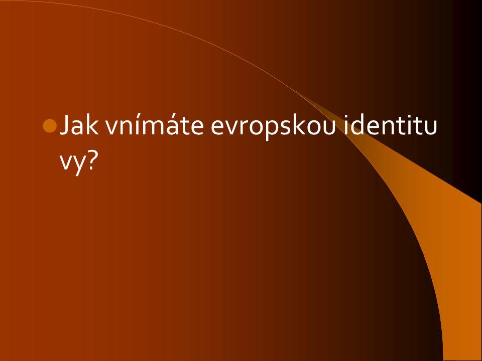 Jak vnímáte evropskou identitu vy?