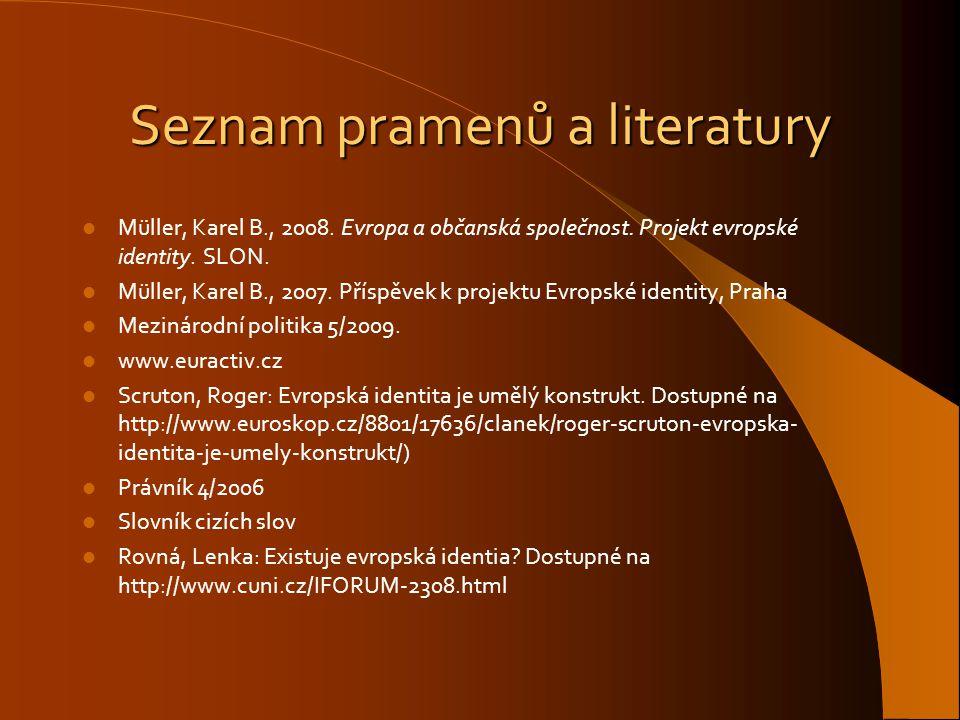 Seznam pramenů a literatury Müller, Karel B., 2008. Evropa a občanská společnost. Projekt evropské identity. SLON. Müller, Karel B., 2007. Příspěvek k