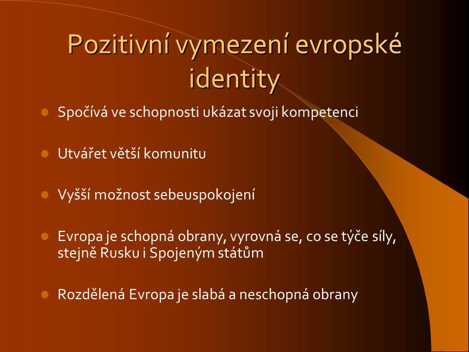 Pozitivní vymezení evropské identity Spočívá ve schopnosti ukázat svoji kompetenci Utvářet větší komunitu Vyšší možnost sebeuspokojení Evropa je schop