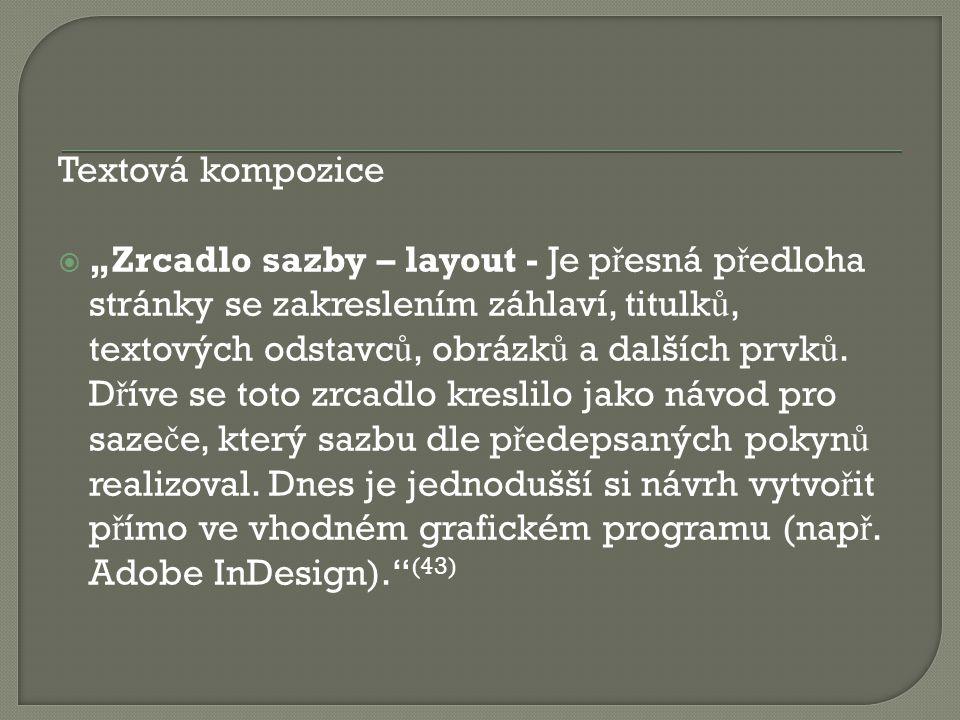 """Textová kompozice  """"Zrcadlo sazby – layout - Je p ř esná p ř edloha stránky se zakreslením záhlaví, titulk ů, textových odstavc ů, obrázk ů a dalších"""
