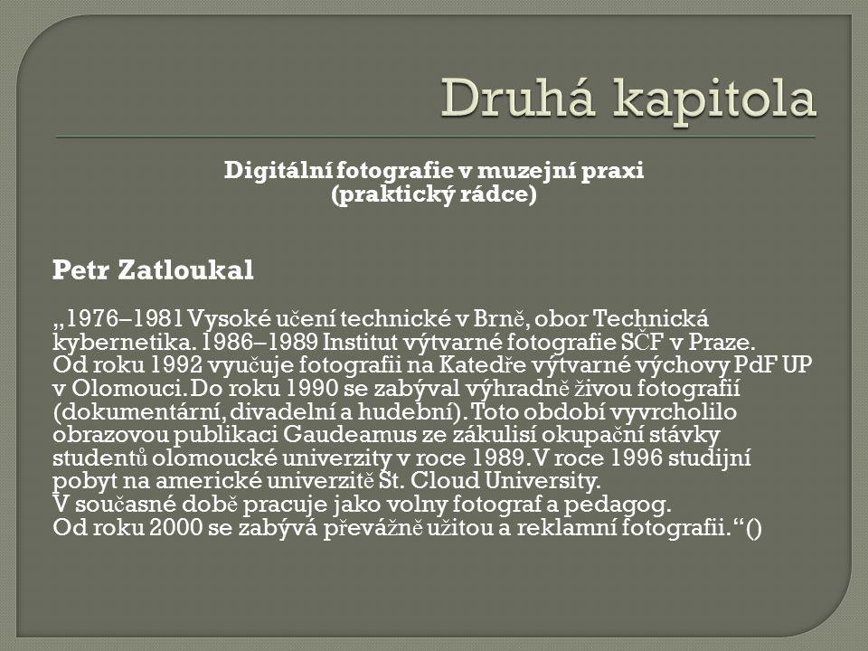 """Digitální fotografie v muzejní praxi (praktický rádce) Petr Zatloukal """"1976–1981 Vysoké u č ení technické v Brn ě, obor Technická kybernetika."""