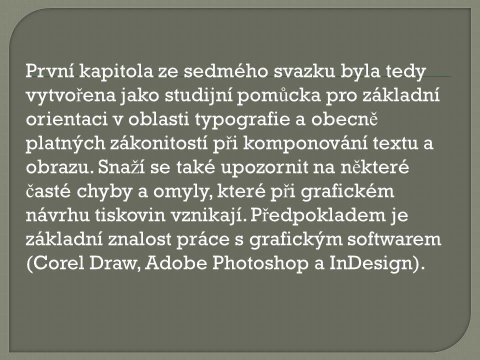 První kapitola ze sedmého svazku byla tedy vytvo ř ena jako studijní pom ů cka pro základní orientaci v oblasti typografie a obecn ě platných zákonito