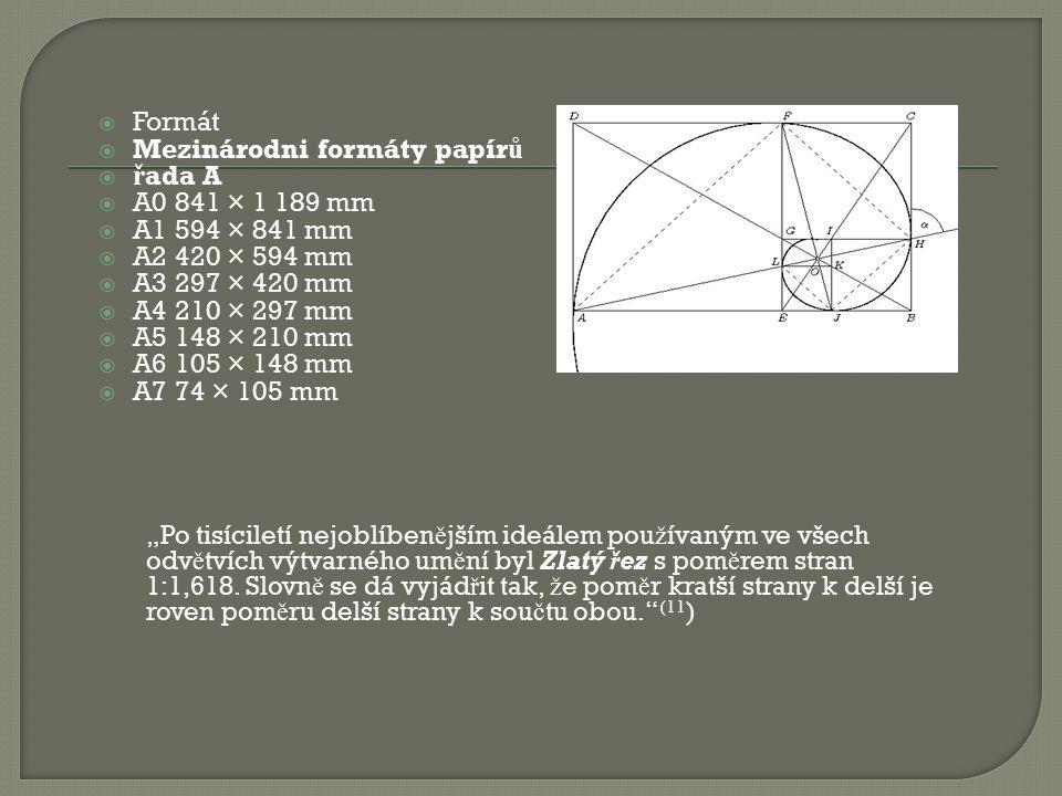 Formát  Mezinárodni formáty papír ů  ř ada A  A0 841 × 1 189 mm  A1 594 × 841 mm  A2 420 × 594 mm  A3 297 × 420 mm  A4 210 × 297 mm  A5 148