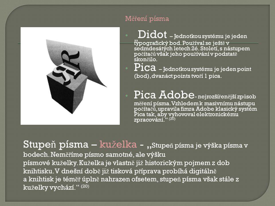 """M ěř ení písma """" Didot – Jednotkou systému je jeden typografický bod. Pou ž íval se ješt ě v sedmdesátých letech 2é. Století, s nástupem po č íta čů v"""