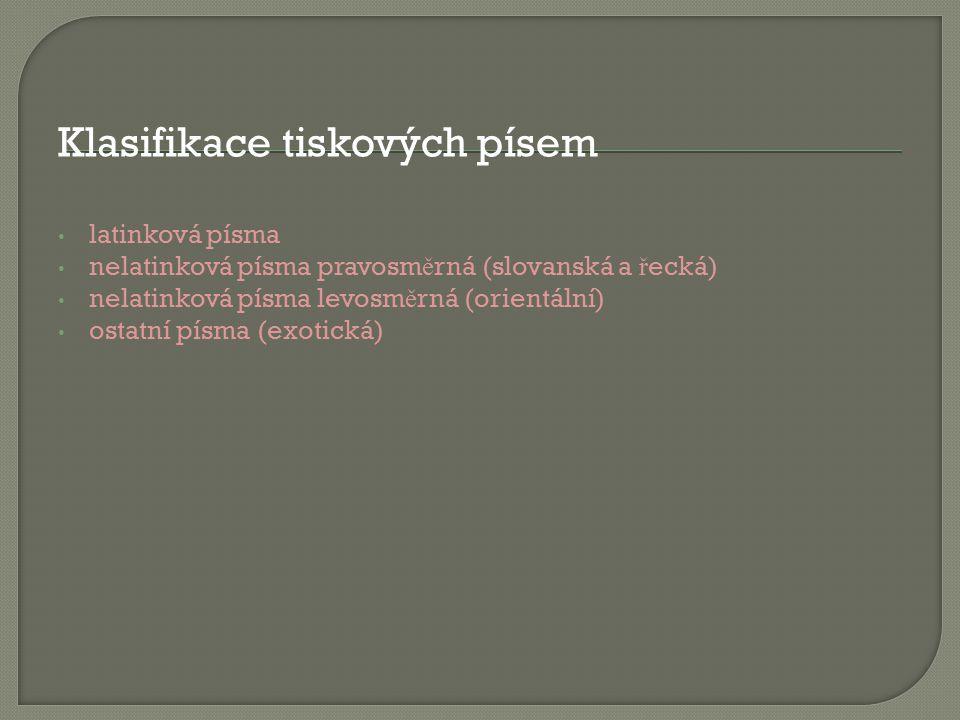 Klasifikace tiskových písem latinková písma nelatinková písma pravosm ě rná (slovanská a ř ecká) nelatinková písma levosm ě rná (orientální) ostatní písma (exotická)