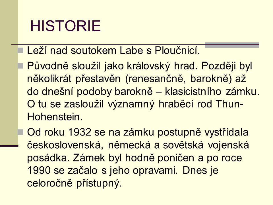 HISTORIE Leží nad soutokem Labe s Ploučnicí. Původně sloužil jako královský hrad. Později byl několikrát přestavěn (renesančně, barokně) až do dnešní