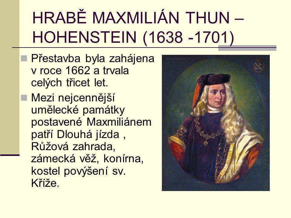 HRABĚ MAXMILIÁN THUN – HOHENSTEIN (1638 -1701) Přestavba byla zahájena v roce 1662 a trvala celých třicet let. Mezi nejcennější umělecké památky posta