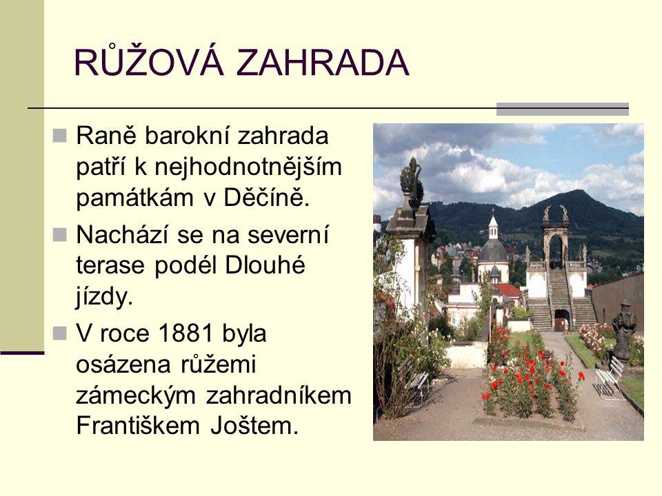 RŮŽOVÁ ZAHRADA Raně barokní zahrada patří k nejhodnotnějším památkám v Děčíně. Nachází se na severní terase podél Dlouhé jízdy. V roce 1881 byla osáze