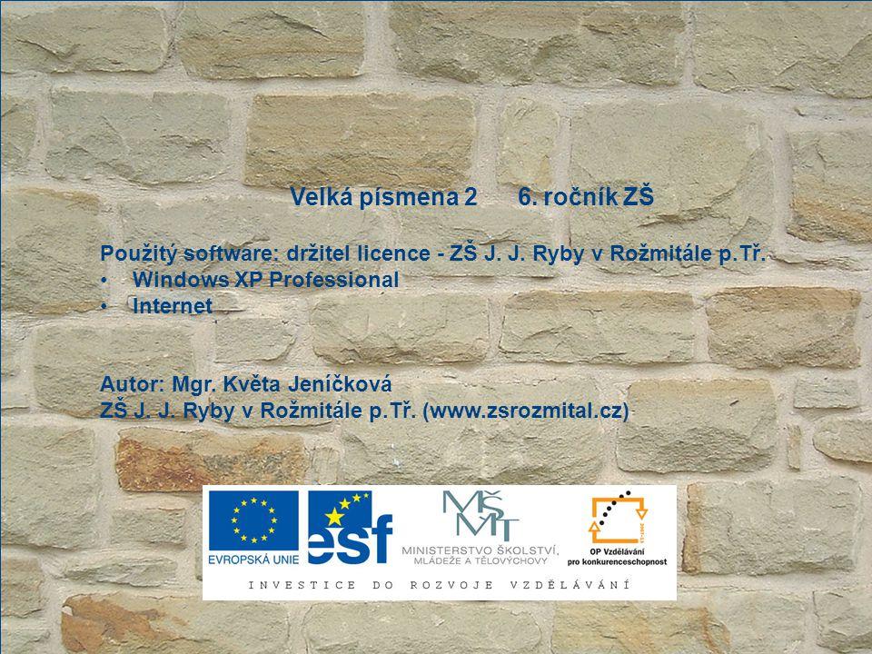 Velká písmena 2 6. ročník ZŠ Použitý software: držitel licence - ZŠ J.