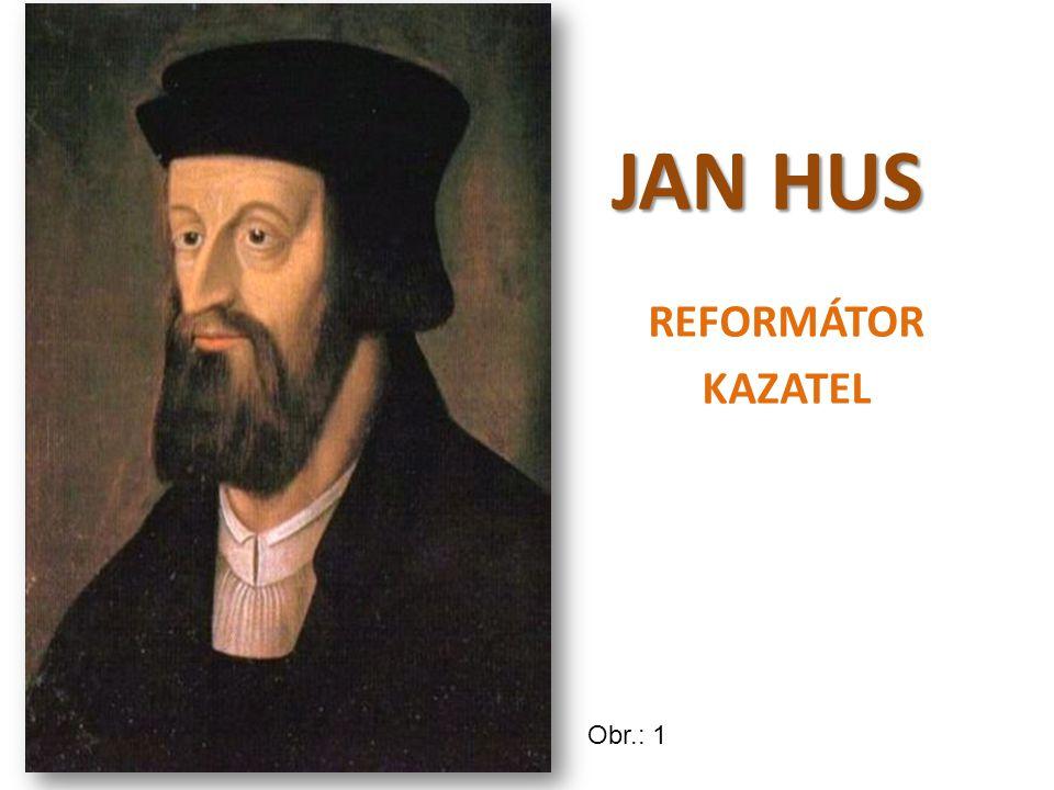 JAN HUS REFORMÁTOR KAZATEL Obr.: 1