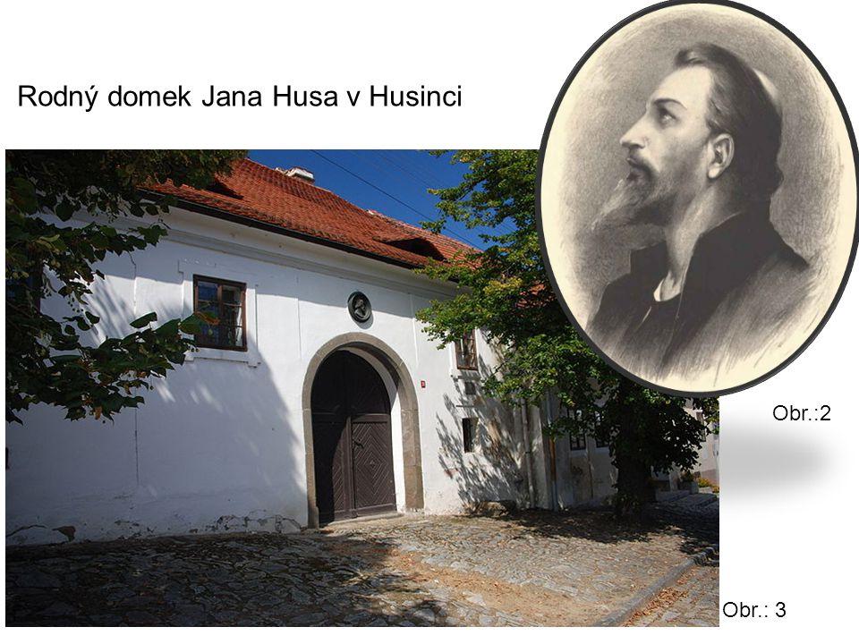 Obr.:2 Obr.: 3 Rodný domek Jana Husa v Husinci