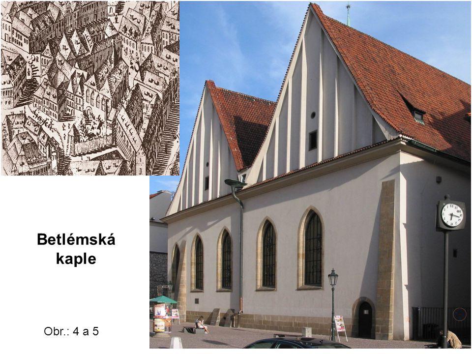 Betlémská kaple Obr.: 4 a 5
