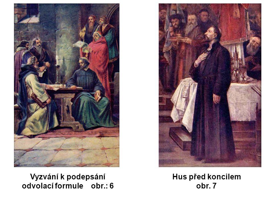 Vyzvání k podepsání odvolací formule obr.: 6 Hus před koncilem obr. 7