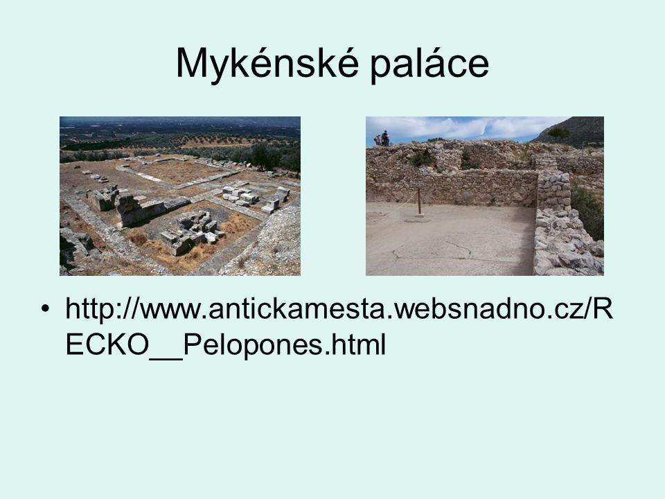 Mykénské paláce http://www.antickamesta.websnadno.cz/R ECKO__Pelopones.html