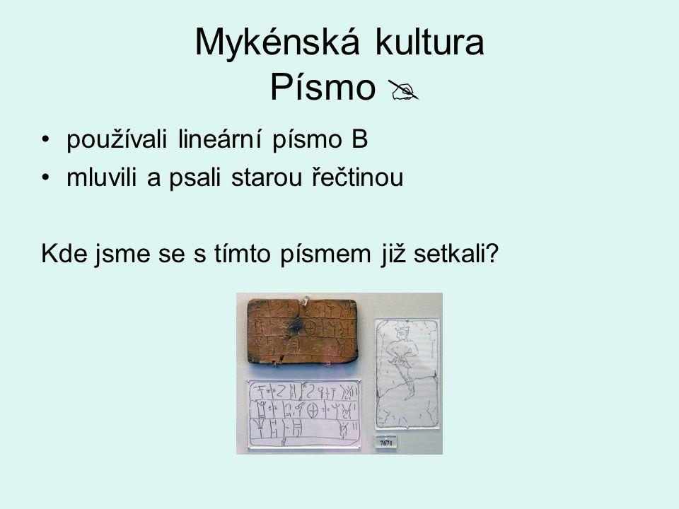 Mykénská kultura Písmo  používali lineární písmo B mluvili a psali starou řečtinou Kde jsme se s tímto písmem již setkali?