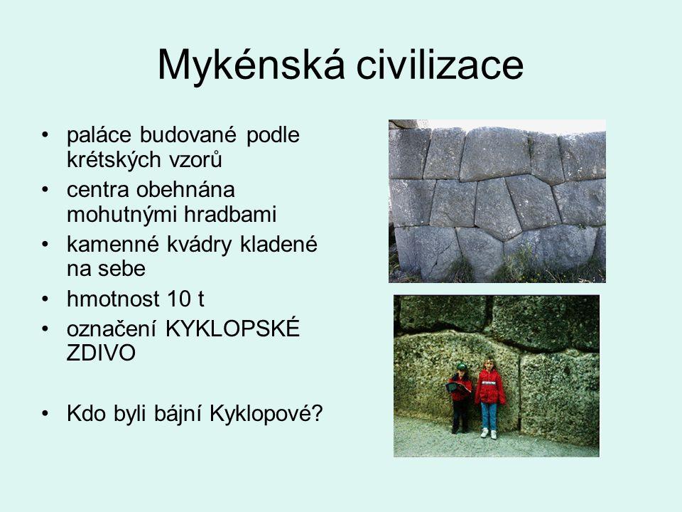 Mykénská civilizace paláce budované podle krétských vzorů centra obehnána mohutnými hradbami kamenné kvádry kladené na sebe hmotnost 10 t označení KYK