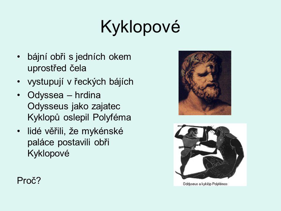 Kyklopové bájní obři s jedních okem uprostřed čela vystupují v řeckých bájích Odyssea – hrdina Odysseus jako zajatec Kyklopů oslepil Polyféma lidé věř