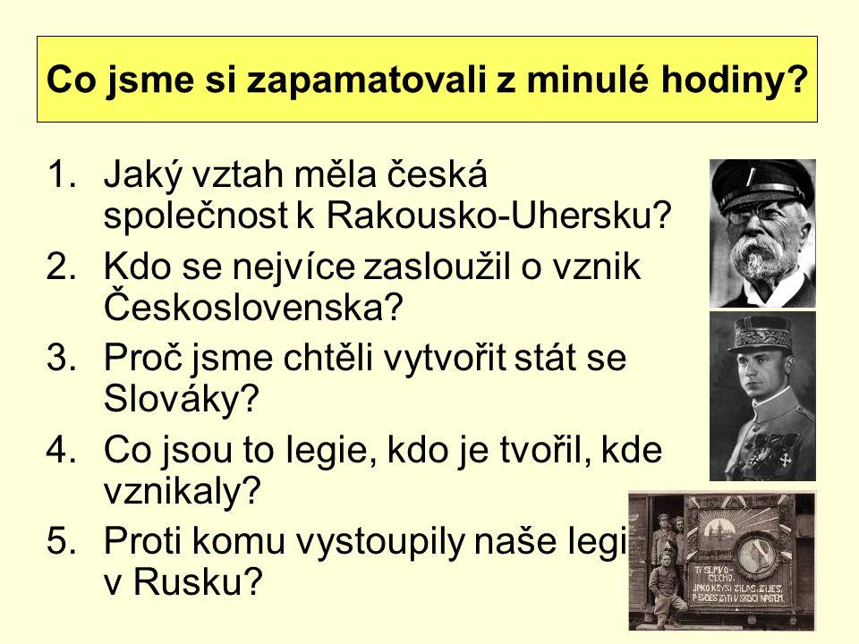 1.Jaký vztah měla česká společnost k Rakousko-Uhersku? 2.Kdo se nejvíce zasloužil o vznik Československa? 3.Proč jsme chtěli vytvořit stát se Slováky?