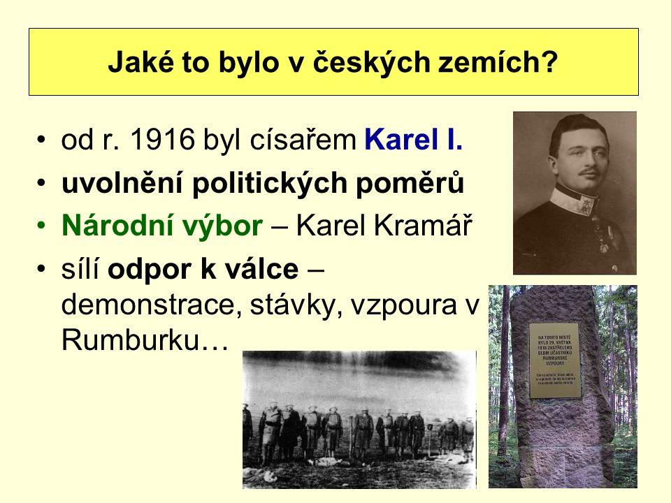 od r. 1916 byl císařem Karel I. uvolnění politických poměrů Národní výbor – Karel Kramář sílí odpor k válce – demonstrace, stávky, vzpoura v Rumburku…