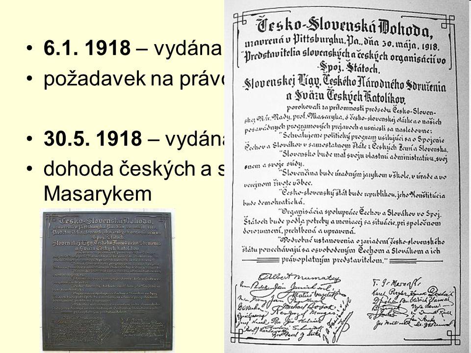 6.1. 1918 – vydána Tříkrálová deklarace požadavek na právo sebeurčení národů 30.5. 1918 – vydána Pittsburská dohoda dohoda českých a slovenských kraja