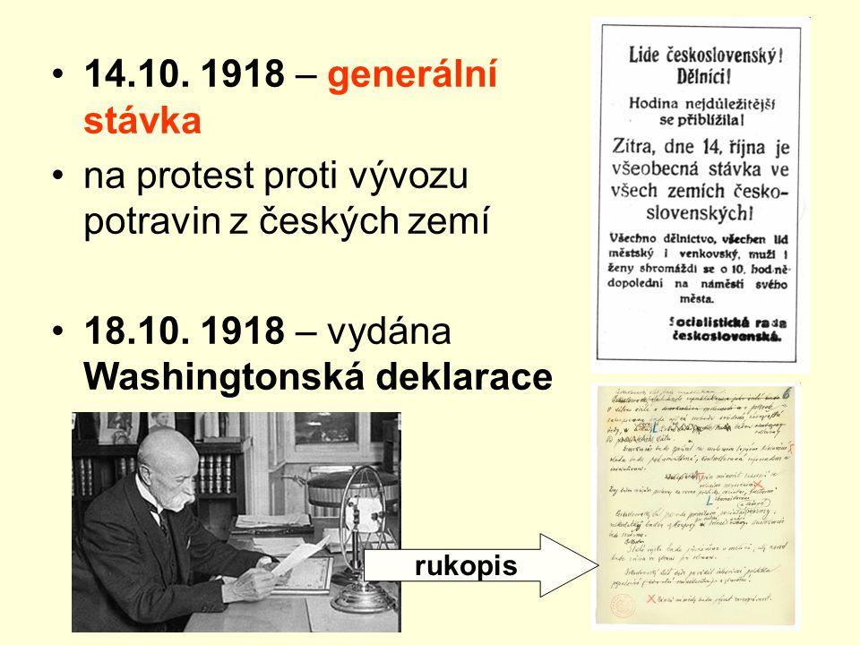 14.10. 1918 – generální stávka na protest proti vývozu potravin z českých zemí 18.10. 1918 – vydána Washingtonská deklarace rukopis