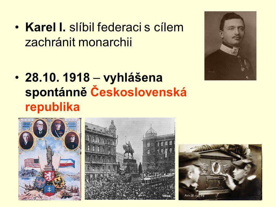 Karel I. slíbil federaci s cílem zachránit monarchii 28.10. 1918 – vyhlášena spontánně Československá republika