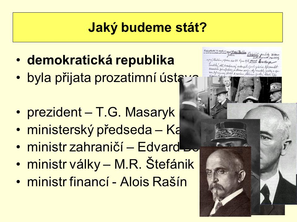 demokratická republika byla přijata prozatimní ústava prezident – T.G. Masaryk ministerský předseda – Karel Kramář ministr zahraničí – Edvard Beneš mi